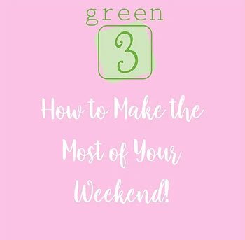 How To Make The Most Out Of Your Weekend