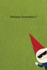 Good Paper Wassup Gnomeboy