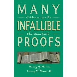 Dr. Henry Morris Many Infallible Proofs