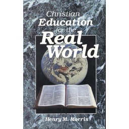 Dr. Henry Morris Christian Education for the Real World