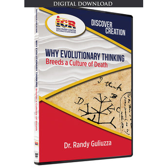Dr. Randy Guliuzza Discover Creation: Why Evolutionary Thinking Breeds a Culture of Death - Digital