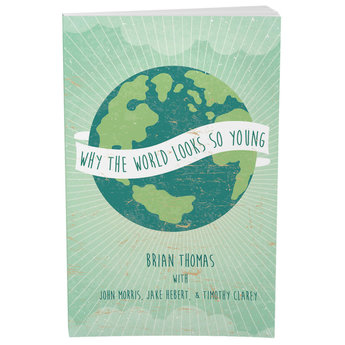 Dr. Brian Thomas Why the World Looks So Young