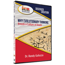 Dr. Randy Guliuzza Discover Creation: Why Evolutionary Thinking Breeds a Culture of Death