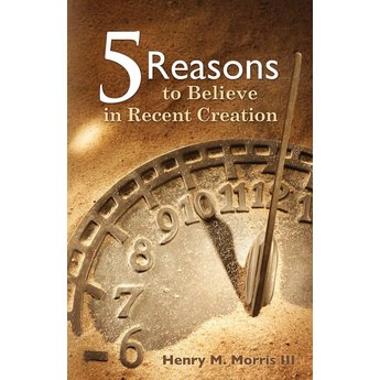 Dr. Henry Morris III Five Reasons to Believe in Recent Creation