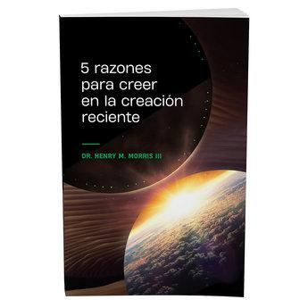 5 Razones Para Creer En La Creación Reciente (Spanish)