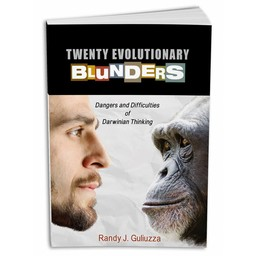 Dr. Randy Guliuzza Twenty Evolutionary Blunders