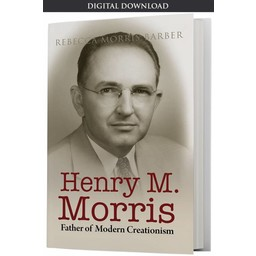 Henry M. Morris: Father of Modern Creationism - eBook