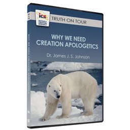 Dr. James J. S. Johnson Why We Need Creation Apologetics
