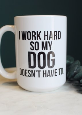 Pier - I Work Hard So My Dog Doesn't Have To