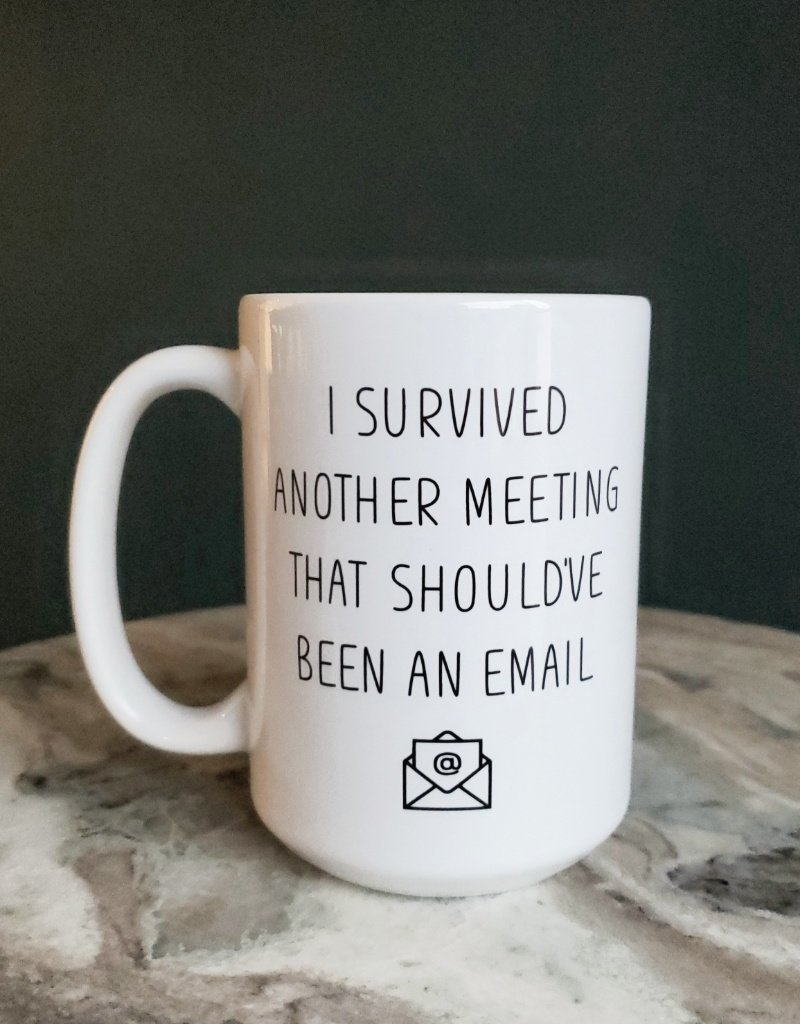 Cotton+Confetti CC - I Survived Another Meeting