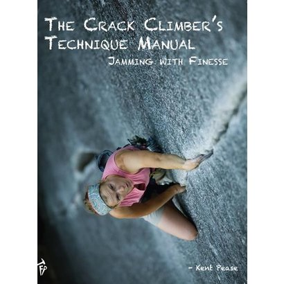 Fixed Pin Publishing The Crack Climber's Technique Manual: Jamming with Finesse