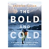 Rocky Mountain Books The Bold and Cold: A History of 25 Classic Climbs in the Canadian Rockies