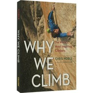 Falcon Guides Why We Climb: The World's Most Inspiring Climbers