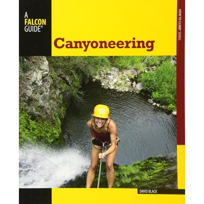 Falcon Guides Canyoneering: A Guide to Techniques for Wet and Dry Canyons
