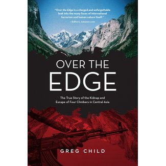 Mountaineers Books Over the Edge: The True Story of the Kidnap and Escape of Four Climbers in Central Asia
