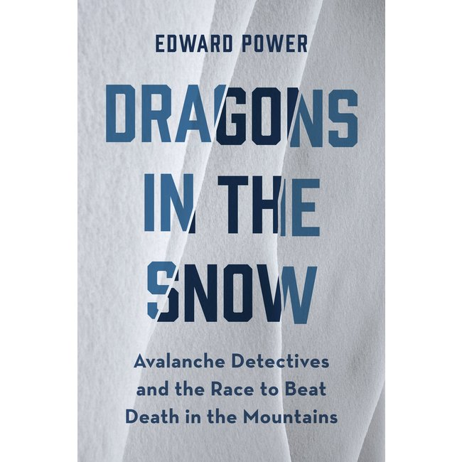 Mountaineers Books Dragons in the Snow: Avalanche Detectives and the Race to Beat Death in the Mountains