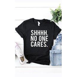 SHHH No One Cares Tee