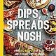 Dips, Spreads, Nosh Book