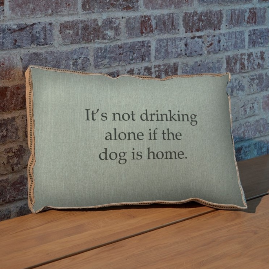 It's Not Drinking Alone Pillow 23x15