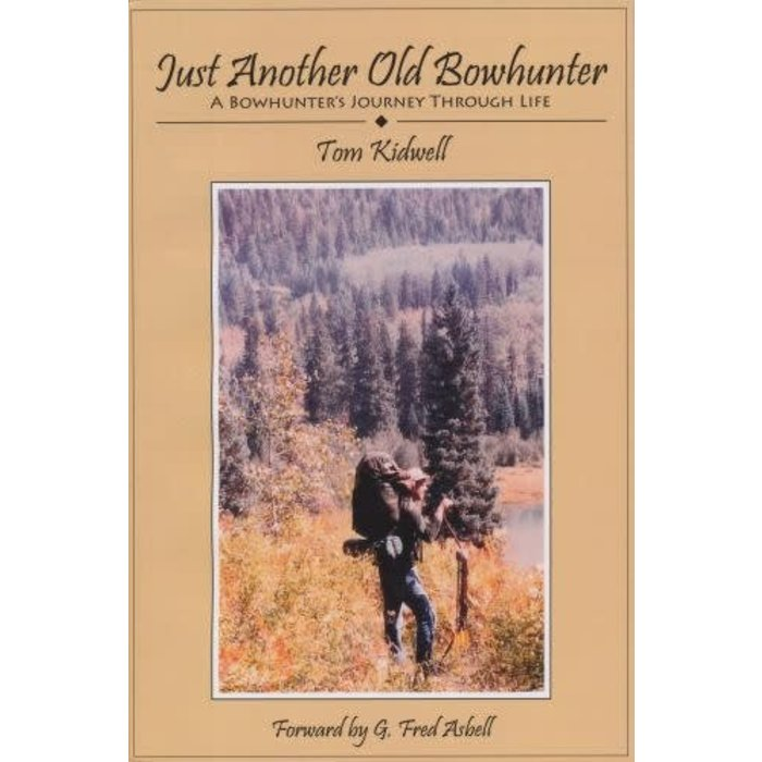 Just Another Old Bowhunter by Tom Kidwell