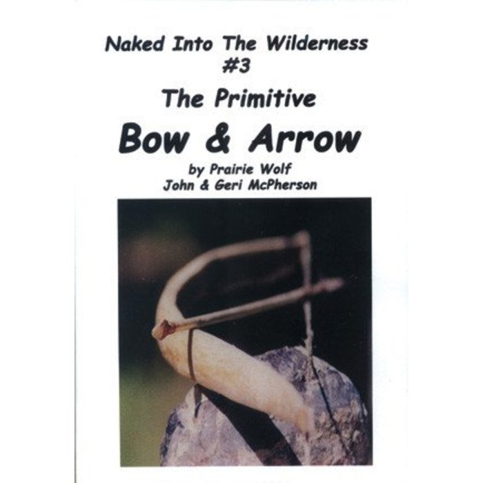 Naked Into The Wilderness #3 The Primitive Bow & Arrow
