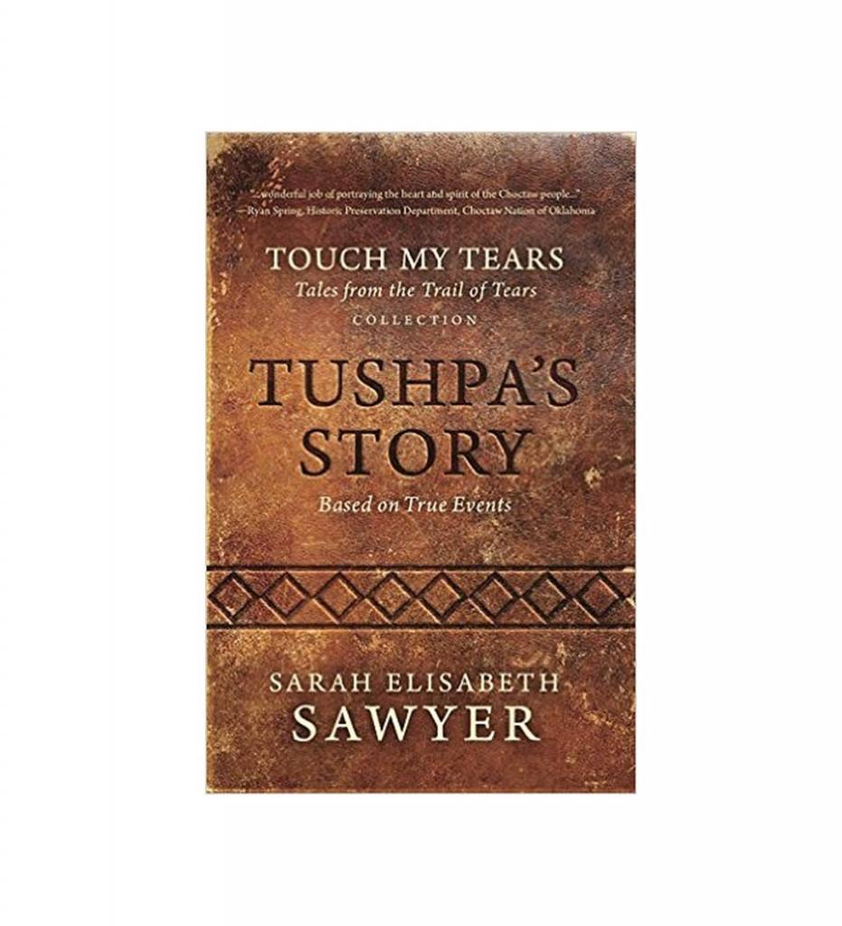 *SES Tushpa's Story (Touch My Tears: Tales from the Trail of Tears Collection) by Sarah Elisabeth Sawyer  (Author), Lynda Kay Sawyer (Contributor)