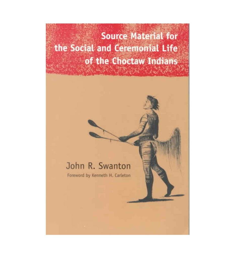 Source Material for the Social and Ceremonial Life of the Choctaw Indians - Paperback  – April 2001 by John Swanton (Author)