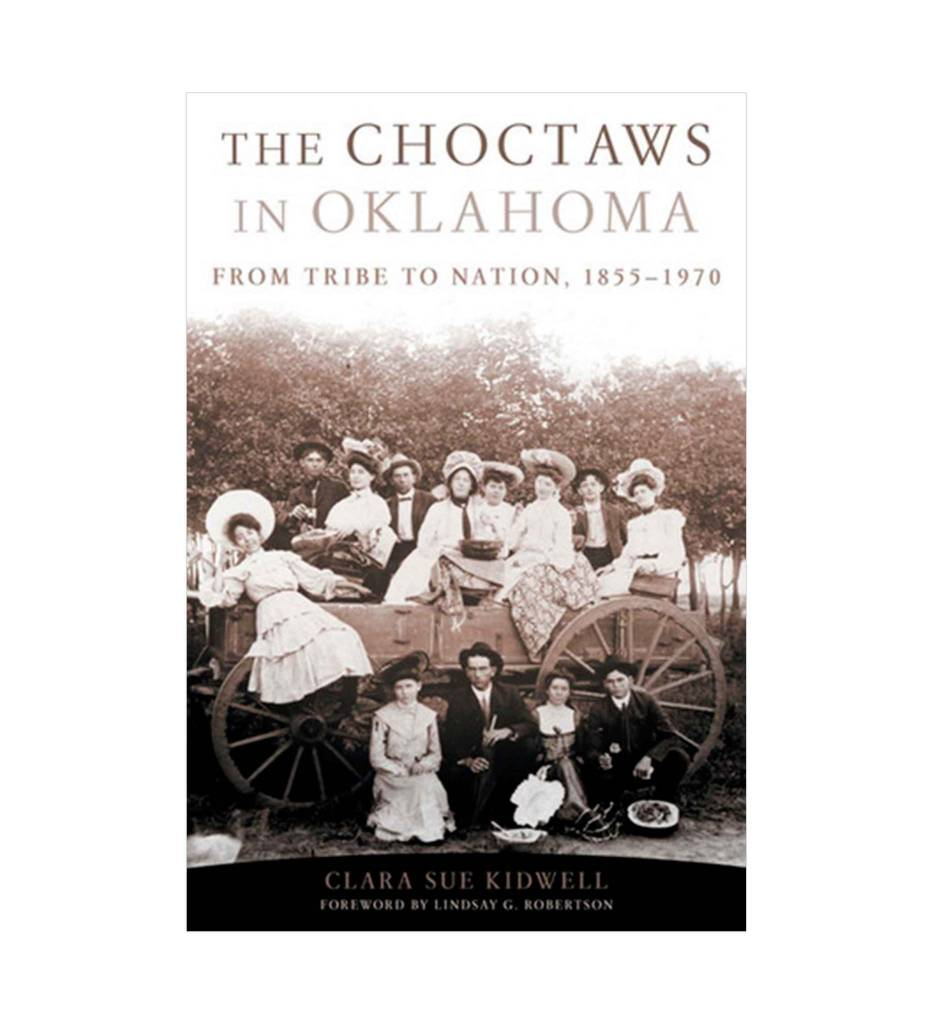 The Choctaws in Oklahoma: From Tribe to Nation, 1855–1970 by Clara Sue Kidwell (Author)