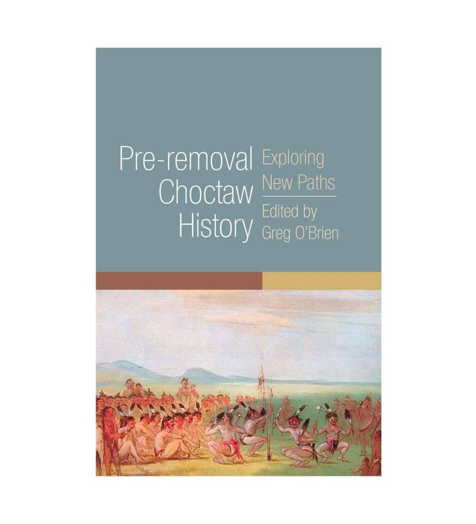 Pre-removal Choctaw History: Exploring New Paths Hardback  by Greg O'Brien (Editor)