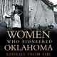 Women Who Pioneered Oklahoma