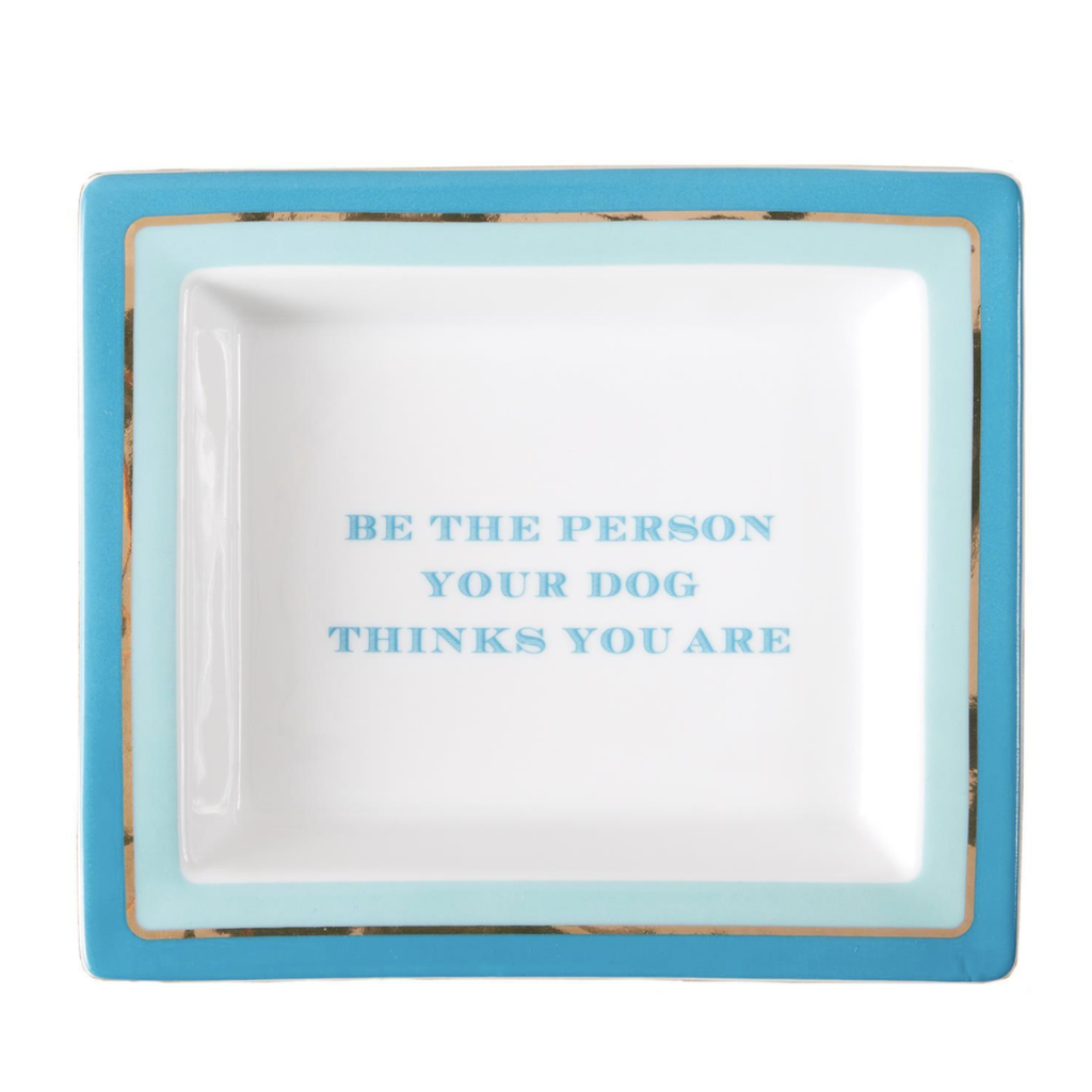 MH Tray - Be the Person Your Dog Thinks You Are