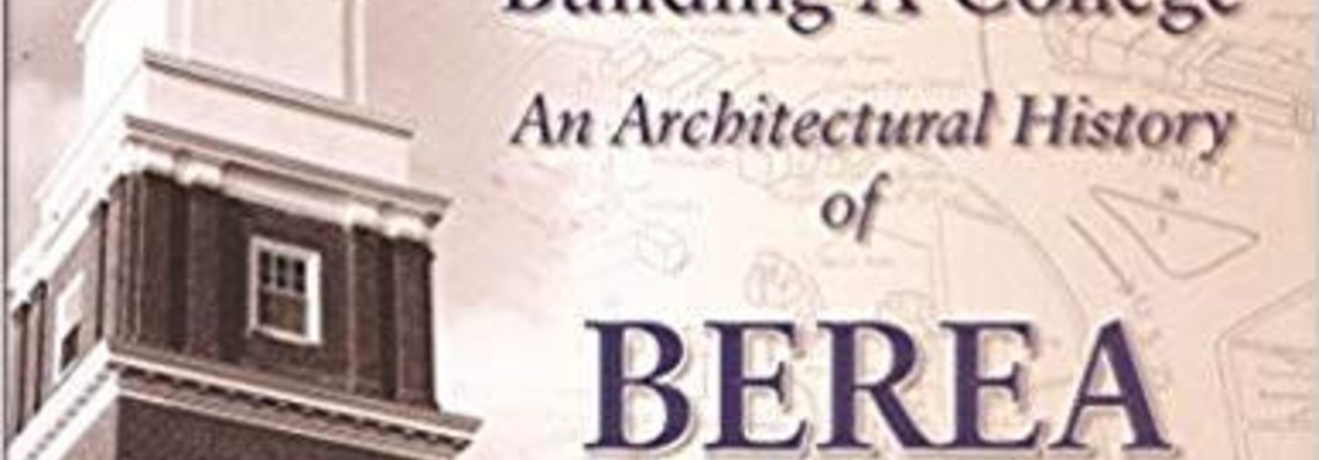 Building A College: An Architectural History of Berea College