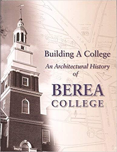 Building A College: An Architectural History of Berea College-1