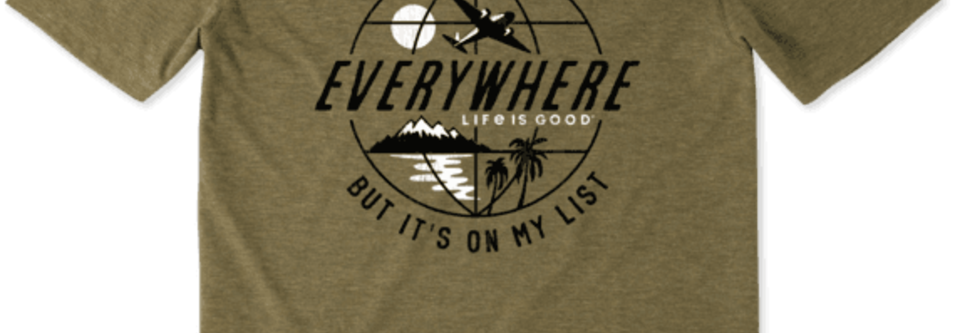 Haven't Been Everywhere T-shirt Life Is Good