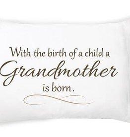 Grandmother Is Born Pillowcase