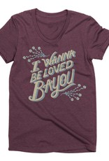 I Wanna Be Loved Bayou Womens Tee