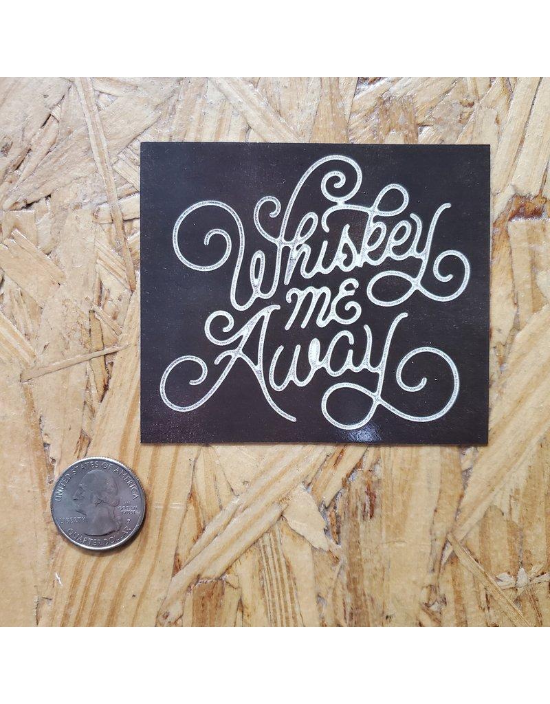 Whiskey Me Away Sticker
