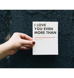 I Love You Even More Than Greeting Card