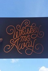 Whiskey Me Away 8x10 Art Print