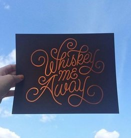 Whiskey Me Away 8x10 Art Print
