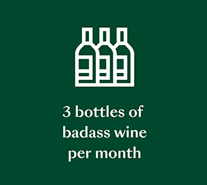 3 bottles of badass wine per month