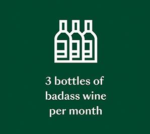 3 bottles of badass wine per month