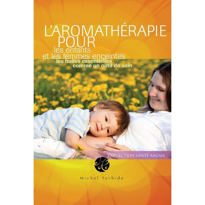 L'aromatherapie pour les enfants et les femmes enceintes
