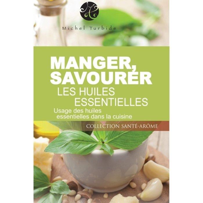 Michel Turbide - Manger, savourer les huiles essentielles
