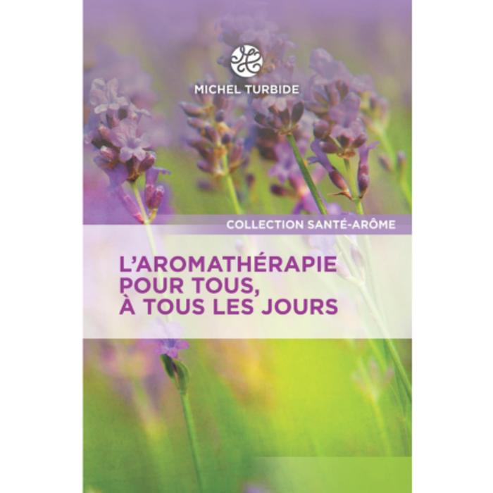Michel Turbide Aromatherapie pour tous a tous les jours