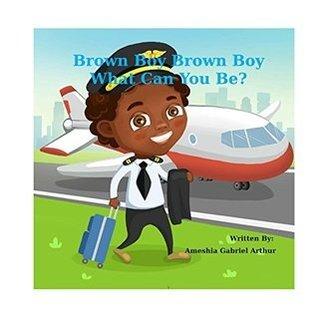 Ameshia Arthur Books Brown Boy Brown Boy What Can You Be?