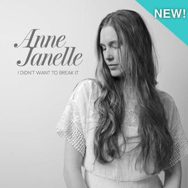 Anne Janelle Anne Janelle- I Didn't Want to Break It
