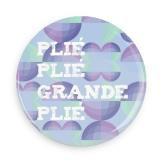 """B+ Printworks 100CC40 1"""" Button - Plie Plie Grande Plie"""