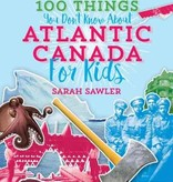100 Things You Don't Know About Atlantic Canada for Kids