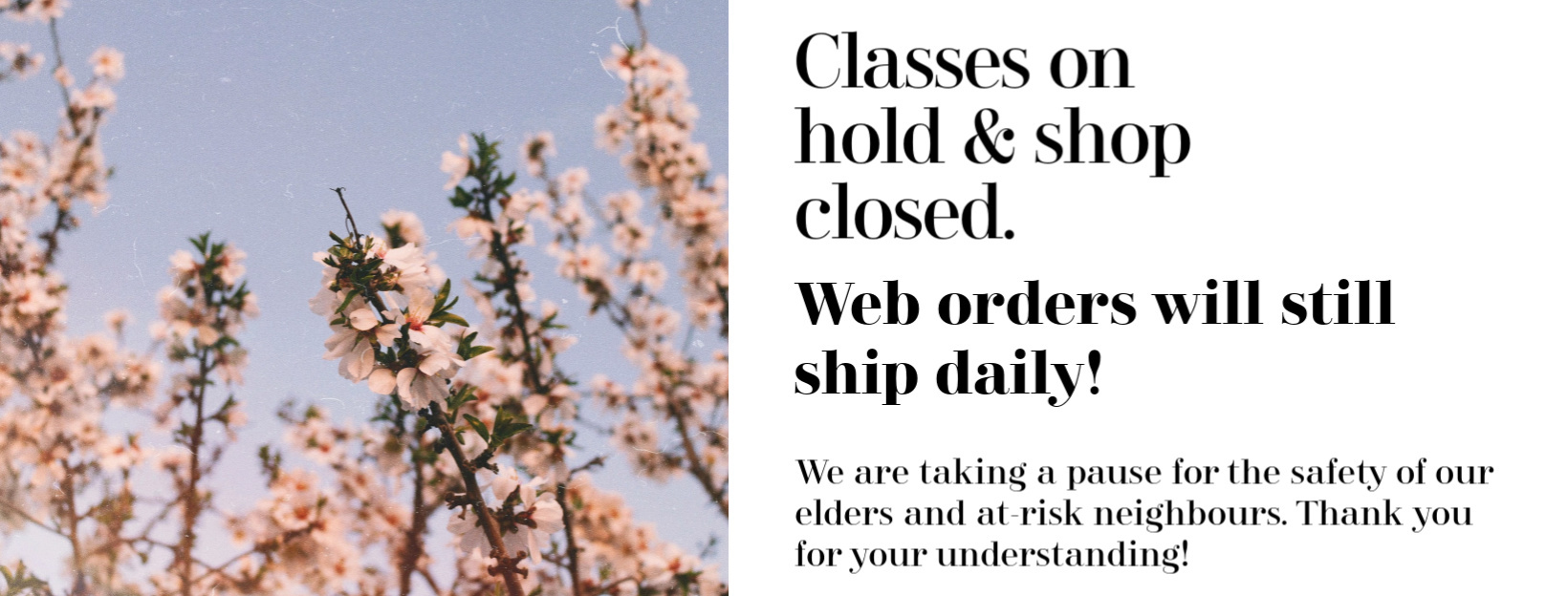 YES we are still shipping! Studio classes paused, shop closed.